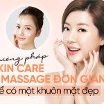 5 phương pháp Skincare và Massage đơn giản để có một khuôn mặt đẹp không tì vết