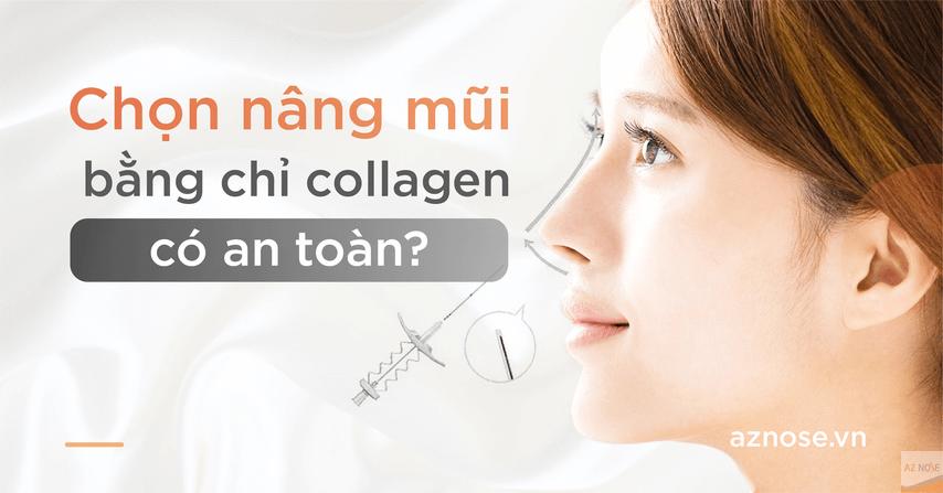 Chọn nâng mũi bằng chỉ Collagen có an toàn không ?