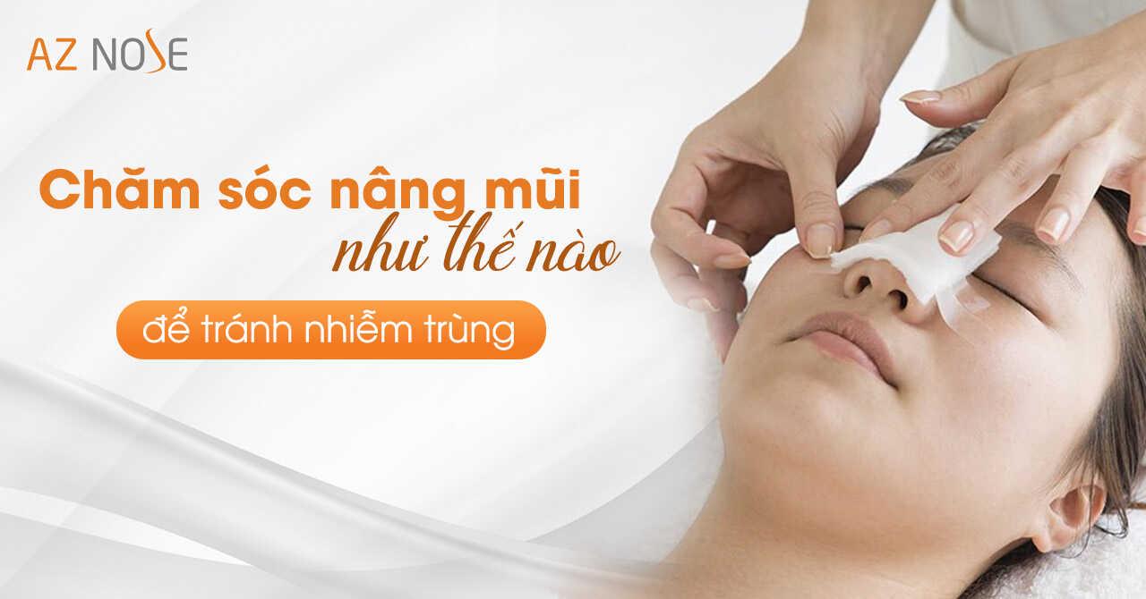 Chăm sóc nâng mũi như thế nòa để tránh nhiễm trùng